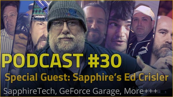 Podcast #30 - Guest: Sapphire's Ed Crisler #operationfitgamer, ed, geforce garage, modding, motherboards, nfc, radio, Sapphire, Video Card